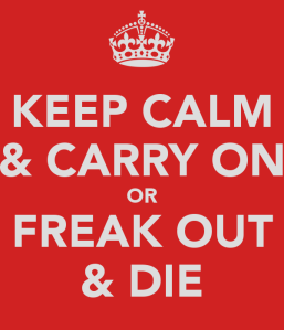 keep-calm-carry-on-or-freak-out-die